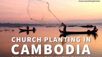 Church Planting In Cambodia: Go To Jesus First
